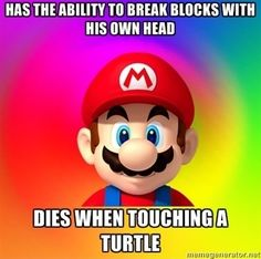 He must have a head of steel but must be terrified of turtles # Video Games Consoles Console Mario Zelda Nintendo Switch Playstation Xbox One Retro Nostalgia Xbox Atari NES SNES Sega Genesis Master System Game Gear Gameboy GameCube Wii Wii U Kirby Nintendo, Super Nintendo, Mario Brothers, Donkey Kong, Memes Mario, Mario Funny, Super Mario Memes, Video Game Logic, New Super Mario Bros