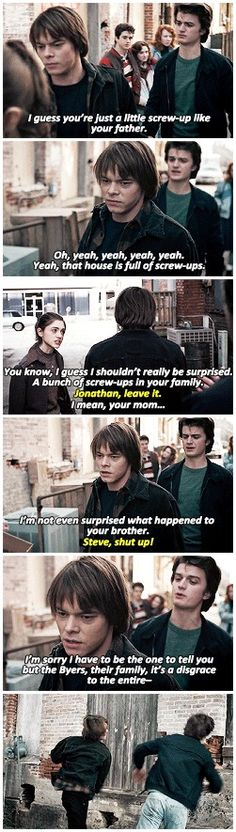 """I'm impressed, Byers. I guess you're just a little screw-up like your father"" - Steve, Jonathan, Nancy, Carol and Tommy #StrangerThings"