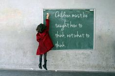 Children must be taught how to think, not what to think  http://www.edubilla.com/articles/common-category/children-must-be-taught-how-to-think-not-what-to-think/
