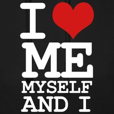 I Love Myself   Good. Nothing exciting ever happens in safe, conservative, uptight ...