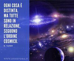 Ogni cosa è distinta. Ma tutte sono in relazione,  seguono l'ordine cosmico.  - D. Taisen  #yoga #meditazione #SpineYoga #pensieri #yogaitalia