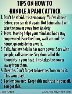 Tips on how to handle a panic attack. Living with anxiety is the worse thing that can happen to anyone. It takes away the zeal to live life. Hope this helps :) Tc
