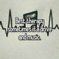 """Best therapy sometimes is a drive and music.-Best therapy sometimes is a drive and music. """"Best therapy sometimes is a drive and music. Favorite Quotes, Best Quotes, Music Heals, Motivation, Music Lyrics, Music Music, Music Is Life, True Quotes, Song Quotes"""