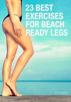 23 Best Exercises for Beach Ready Legs | Posted By: AdvancedWeightLossTips.com