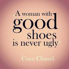 A woman with good shoes is never ugly..