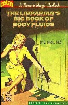 """The Librarian's Big Book of Body Fluids Professional Library Literature : For those horrible days when the janitorial staff has already left the building, and a patron approaches your desk saying """"I thought you should know. Pulp Fiction Book, Crime Fiction, Fiction Novels, Library Memes, Library Books, Agatha Christie, Librarian Humor, Vintage Book Covers, Vintage Books"""