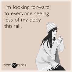 I'm looking forward to everyone seeing less of my body this fall. | Seasonal Ecard