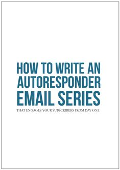 How to Write an Autoresponder Email Series That Engages Your Email Subscribers From Day One