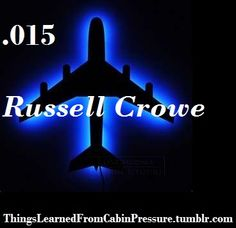 Things Learned From Cabin Pressure. Russell Crowe....an evil sounding name! <3