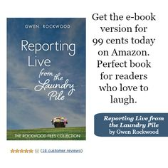 You can give an electronic version of this book for 99 cents right now on Amazon and schedule the delivery day. Reporting Live from the Laundry Pile, by Gwen Rockwood