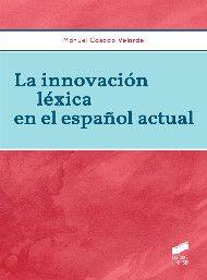 La innovación léxica en el español actual / Manuel Casado Velarde - Madrid : Síntesis, D.L. 2015
