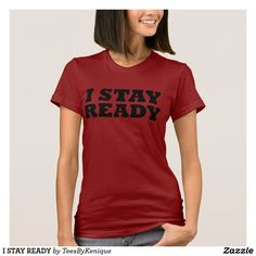 I STAY READY T-Shirt