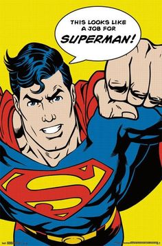 Superman-I always loved it when he used to say that very phrase.