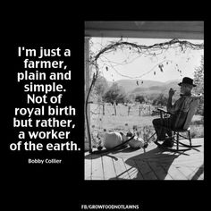 I'm just a farmer, plain and simple. Not of royal birth but rather, a worker of the earth. Country Strong, Country Farm, Country Girls, Way Of Life, Life Is Good, Agriculture Quotes, Farmer Quotes, Pomes, Farm Kids