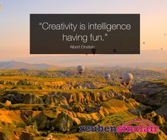 """Creativity is intelligence having fun."" Albert Einstein"