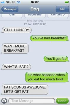 "Dog Texts are hilarious but this one is a true gem ! Lol ""Let's get fat"" ! Funny Dog Texts, Funny Dogs, Hilarious Texts, Humor Texts, Funny Sarcasm, 9gag Funny, Now Quotes, Funny Quotes, If Dogs Could Text"