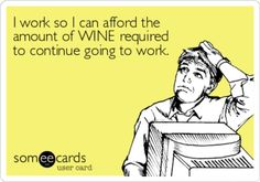 I need wine to survive LIFE!