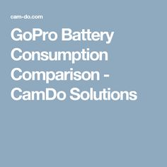 GoPro Battery Consumption Comparison - CamDo Solutions