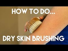 How to Do Dry Skin Brushing to Detox Lymphatic System & Reduce Cellulite…