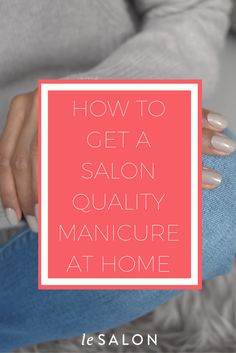 cd6102d0210 Check out how you can get a salon quality manicure right at home! Nail Care