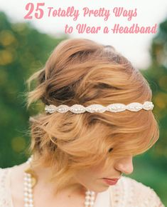 25 Totally Pretty Ways to Wear a Headband