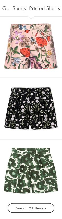 """""""Get Shorty: Printed Shorts"""" by polyvore-editorial ❤ liked on Polyvore featuring shorts, short, gucci, bottoms, gucci shorts, floral shorts, floral print shorts, cotton shorts, short shorts and pants"""