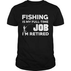Fishing Is My Full Time Job Best Gift : shirt quotesd, shirts with sayings, shirt diy, gift shirt ideas  #hoodie #ideas #image #photo #shirt #tshirt #sweatshirt #tee #gift #perfectgift #birthday #Christmas