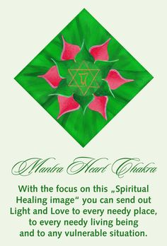 """Mantra Heart Chakra: With the focus on this """"Spiritual Healing image"""" you can send out Light and Love to every needy place, to every needy living being and to any vulnerable situation. ~ Karén Ripplinger – Earth Angel Family Vital"""