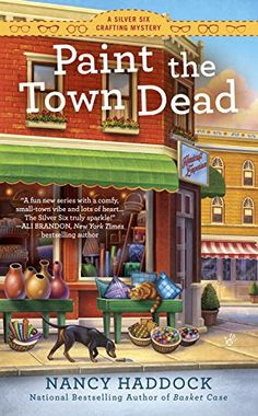 Paint the Town Dead: A Silver Six Crafting Mystery (A Silver Six Mystery) by Nancy Haddock 6-7-16