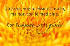 """""""Docteur, je veux guérir, mais pas avec des médicaments. Avec l'amour et la joie."""" Alberto Alberti, psychiatre et psychothérapeute, citant un de ses patients."""