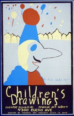 Children's drawings. Sluis, George Vander, artist. Ohio : Federal Art Project, W.P.A., 1939. Poster for Federal Art Project exhibition of children's drawings at the Federal Art Gallery, 4300 Eculid Ave., showing drawing of a clown by Charles Golphin, age 10. Date stamped on verso: Feb 9 1939.