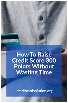 How To Raise Credit Score 300 Points Without Wasting Time. The first step to raise your credit score is knowing how it is calculated. The credit bureaus use a formula to calculate your credit score. They look at your payment history, length of credit history, total balances owed and the overall amount of debt you have on your credit cards.