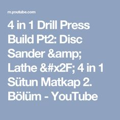 4 in 1 Drill Press Build Pt2: Disc Sander & Lathe  / 4 in 1 Sütun Matkap 2. Bölüm - YouTube