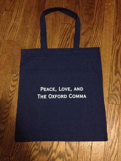 Hey, I found this really awesome Etsy listing at https://www.etsy.com/listing/212331660/peace-love-and-the-oxford-comma-tote-bag