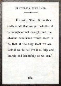 Live as fully and bravely and beautifully as you can.