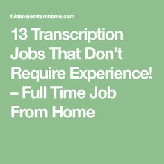 13 Transcription Jobs That Don't Require Experience! – Full Time Job From Home