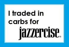 I traded in carbs for Jazzercise