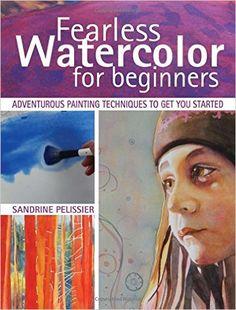 Fearless Watercolor for Beginners: Amazon.de: Sandrine Pelissier: Fremdsprachige Bücher