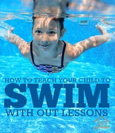 How to Teach Your Child to Swim With Out Lessons - Follow these steps to successfully teach your child to swim in one summer. | http://www.joyinthehome.com
