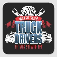 When God Created Truck Drivers He Was Showing Off. Funny semi trailer truck driver gift idea for hard working Christian trucker who loves their 18 wheeler big rig and their transportation occupation. Size: inch (sheet of Gender: unisex. Work Memes, Work Humor, Truck Drivers, Trucks, Trucker Tattoo, Semi Trailer Truck, Gifts For Truckers, Truck Art, Cool Gifts