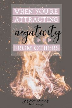 Why you're attracting negativity from others and how to start attracting what you want from them instead
