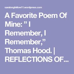 """A Favorite Poem Of Mine: """" I Remember, I Remember,"""" Thomas Hood. 