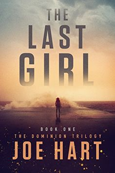 Read Online The Last Girl (The Dominion Trilogy) by Joe Hart - A mysterious worldwide epidemic reduces the birthrate of female infants from 50 percent to less than 1 percent. Medical science and governments around the The Book, Book 1, New Books, Books To Read, Orson Scott Card, Thing 1, Thriller Books, Mystery Thriller, Books For Teens