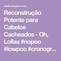 Reconstrução Potente para Cabelos Cacheados - Oh, Lollas #nopoo #lowpoo #cronogramacapilar #curlygirlmethod                                                                                                                                                                                 Mais