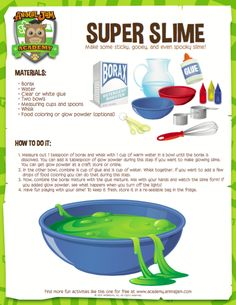 Get ooey, gooey and even slimy by making some of your own SUPER SLIME! This simple experiment contains instructions for making some basic slime, but you can get as creative as you want! Add food coloring, glow powder or even glitter to make your own personalized slime!