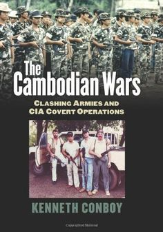 The Cambodian Wars: Clashing Armies and CIA Covert Operat...