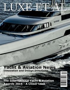 Luxe et al January 16  Luxe et al January 16, including Yacht & Aviation News, plus a closer look at The International Yacht & Aviation Awards 2016.