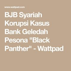 "BJB Syariah Korupsi Kasus Bank Geledah Pesona ""Black Panther"" - Wattpad"