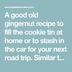 A good old gingernut recipe to fill the cookie tin at home or to stash in the car for your next road trip. Similar to the original by Alison Holst, I think