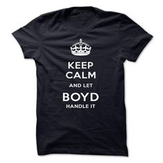 [Best Tshirt name list] Keep Calm And Let BOYD Handle It Teeshirt of year Hoodies, Tee Shirts